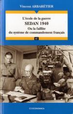 55737 - Arbaretier, V. - Ecole de la guerre: Sedan 1940 ou la faillite du systeme de commandement francais (L')