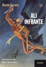 55742 - Ferrara, O. - Ali infrante. Storie dimenticate della Regia Aeronautica