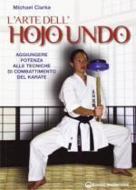 55746 - Clarke, M. - Arte dell'Hojo Undo. Aggiungere potenza alle tecniche di combattimento del karate (L')