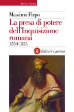 55783 - Firpo, M. - Presa di potere dell'Inquisizione romana 1550-1553 (La)