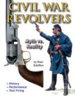 55798 - Schiffers, P. - Civil War Revolvers. Myth vs Reality. History - Performance - Test Firing