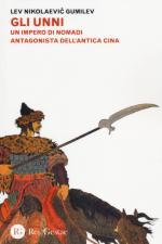 55822 - Gumilev, L.N. - Unni. Un impero di nomadi antagonista dell'antica Cina (Gli)