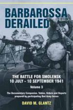 55838 - Glantz, D.M. - Barbarossa Derailed. The Battles for Smolensk Vol 3: 10 July-10 September 1941 The Documentary Companion