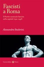 55879 - Staderini, A. - Fascisti a Roma. Il partito nazionale fascista nella capitale 1921-1943