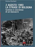 55906 - Giuliani, I. - 2 agosto 1980: La strage di Bologna. Scienza e coscienza di un massacro