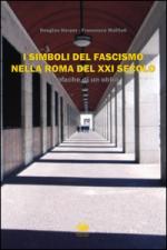 55908 - Harpe-Mattioli, D.-F. - Simboli del Fascismo nella Roma del XXI secolo. Cronache di un oblio (I)