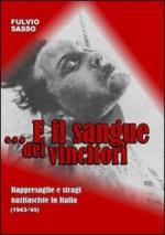 55917 - Sasso, F. - ... E il sangue dei vincitori. Rappresaglie e stragi nazifasciste in Italia 1943-45