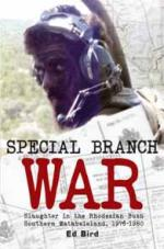 55939 - Bird, E. - Special Branch War. Slaughter in the Rhodesian Bush Southern Matabeleland 1976-1980