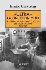 55959 - Cernuschi, E. - 'ULTRA' la fine di un mito. La guerra dei codici tra gli inglesi e le marine italiane 1934-1945