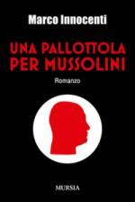 55965 - Innocenti, M. - Pallottola per Mussolini (Una)