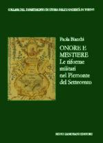 55985 - Bianchi, P. - Onore e mestiere. Le riforme militari nel Piemonte del Settecento