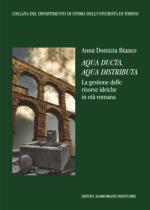 55992 - Bianco, A.D. - Aqua ducta, aqua distributa. La gestione delle risorse idriche in eta romana