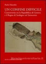55995 - Palumbo, P. - Confine difficile. Controversie tra la Repubblica di Genova e il Regno di Sardegna nel 700 (Un)