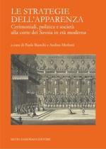55999 - Bianchi-Merlotti, P.-A. cur - Strategie dell'apparenza. Cerimoniali, politica e societa' alla corte dei Savoia in eta' moderna (Le)