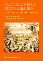 56000 - Bianchi-Passerin d'Entreves , P.-P. cur - Caccia nello Stato sabaudo Vol 1: caccia e cultura secc. XVI-XVIII (La)