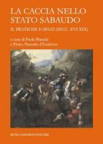 56001 - Bianchi-Passerin d'Entreves , P.-P. cur - Caccia nello Stato sabaudo Vol 2: pratiche e spazi secc. XVI-XIX (La)
