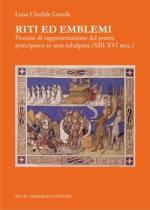 56007 - Gentile, L.C. - Riti ed emblemi. Processi di rappresentazione del potere principesco in area subalpina XIII-XVI secolo