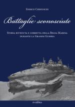 56034 - Cernuschi, E. - Battaglie sconosciute. Storia riveduta e corretta della Regia Marina durante la Grande Guerra