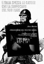 56042 - Martini, A. - Prigionieri nel nostro mare. Il Mediterraneo, gli inglesi e la non belligeranza del Duce 1939-1940