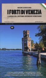 56109 - Scroccaro, M. - Forti di Venezia. I luoghi del sistema difensivo veneziano (I)