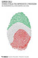 56114 - Galli, G. - Storia d'Italia tra imprevisto e previsioni. Dal Risorgimento alla crisi europea 1815-2015