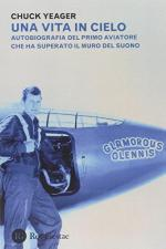 56118 - Yeager, C. - Vita in cielo. Autobiografia del primo aviatore che ha superato il muro del suono (Una)