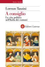 56120 - Tanzini, L. - A Consiglio. La vita politica nell'Italia dei Comuni