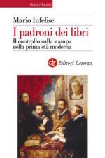 56121 - Infelise, M. - Padroni dei libri. Il controllo della stampa nella prima eta' moderna (I)