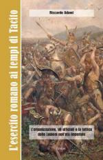 56174 - Adami, R. - Esercito romano ai tempi di Tacito. L'organizzazione, gli ufficiali e la tattica delle Legioni nell'eta' Imperiale (L')