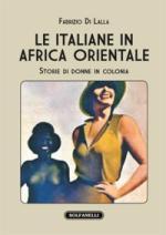 56178 - Di Lalla , F. - Italiane in Africa Orientale. Storie di donne in colonia (Le)
