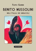 56187 - Giannini, F. - Benito Mussolini nell'Italia dei miracoli