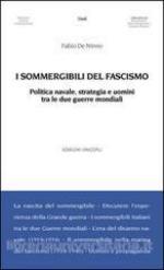 56194 - De Ninno, F. - Sommergibili del fascismo. Politica navale, strategia e uomini tra le due guerre mondiali (I)