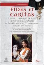 56209 - Varisco, A. - Fides et caritas. Il beato Gherardo de' Saxo e i 900 anni dell'ordine di San Giovanni di Gerusalemme, di Rodi e di Malta