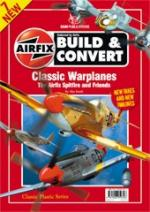 56216 - Smith, A. - Build and Convert 07: Classic Warplanes. The Airfix Spitfire and Friends. 19 Kits Featured