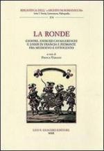 56231 - Varallo, F. cur - Ronde. Giostre, esercizi cavallereschi e loisir in Francia e Piemonte fra Medioevo e Ottocento (La)