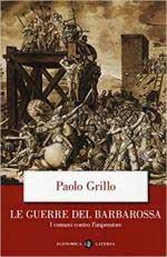 56277 - Grillo, P. - Guerre del Barbarossa. I Comuni contro l'Imperatore (Le)