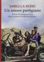 56295 - Serri, M. - Amore partigiano. Storia di Gianna e Neri eroi scomodi della Resistenza (Un)