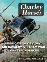 56336 - MacAuley, R.K. cur - Charley Horse: America's 'Day-By-Day', Air Cavalry, Vietnam War Correspondences
