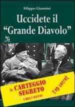 56373 - Giannini, F. - Uccidete il 'Grande Diavolo'. Il carteggio segreto, i documenti