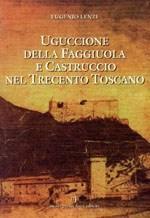 56409 - Lenzi, E. - Uguccione della Faggiuola e Castruccio nel Trecento Toscano