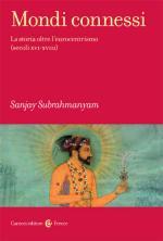 56417 - Subrahmanyam, S. - Mondi connessi. La storia oltre l'eurocentrismo secoli XVI-XVIII