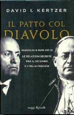 56451 - Kertzer, D.I. - Patto col diavolo. Mussolini e papa Pio XI. Le relazioni segrete fra il Vaticano e l'Italia fascista (Il)