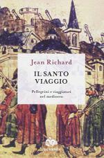 56460 - Richard, J. - Santo viaggio. Pellegrini e viaggiatori nel Medioevo (Il)