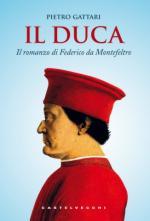 56503 - Gattari, P. - Duca. Il romanzo di Federico da Montefeltro (Il)