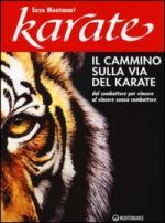 56507 - Montanari, E. - Cammino sulla via del Karate. Dal combattere per vincere al vincere senza combattere (Il)