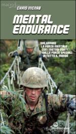 56509 - McNab, C. - Mental Endurance. Sviluppare la forza mentale con i metodi usati dalle forze speciali di tutto il mondo