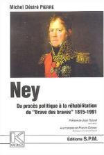 56532 - Pierre, M.D. - Ney. Du proces politique a la rehabilitation du 'Brave des braves' 1815-1991