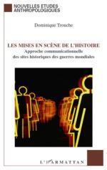 56549 - Trouche, D. - Mises en scene de l'histoire. Approche communicationnelle des sites historiques des guerres mondiales (Les)