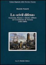 56574 - Manetti, D. - 'Civil difesa'. Economia, finanza e sistema militare nel Granducato di Toscana 1814-1859 (La)