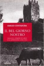 56576 - Costadura, E. - Bel Giorno Nostro. Ragazzi, uomini ed armi sull'appennino 1938-1945 (Il)